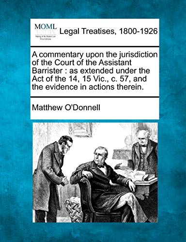 A Commentary Upon the Jurisdiction of the Court of the Assistant Barrister: As Extended Under the ...