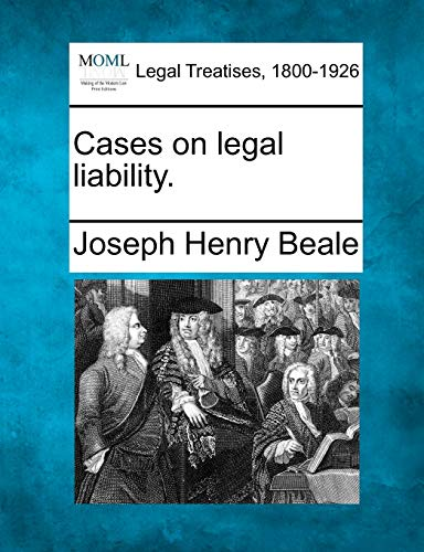 Cases on legal liability.: Joseph Henry Beale