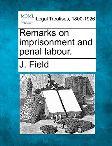 9781240063901: Remarks on imprisonment and penal labour.