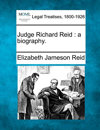 Judge Richard Reid: a biography.: Elizabeth Jameson Reid
