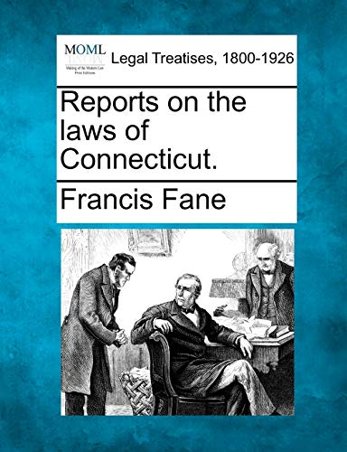 Reports on the Laws of Connecticut. (Paperback): Francis Fane