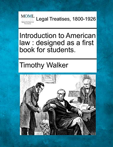 Introduction to American Law: Designed as a First Book for Students.: Timothy Walker