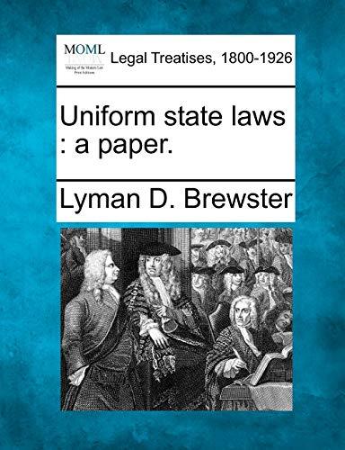 Uniform State Laws: A Paper.: Lyman D. Brewster