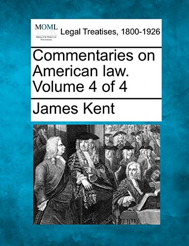 Commentaries on American law. Volume 4 of 4: James Kent