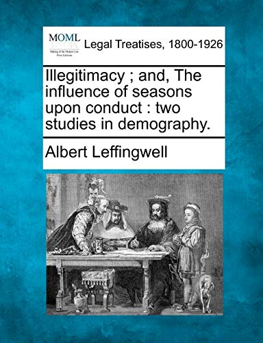 Illegitimacy And, the Influence of Seasons Upon Conduct: Two Studies in Demography.: Albert ...