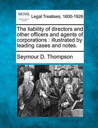 The Liability of Directors and Other Officers and Agents of Corporations: Illustrated by Leading ...
