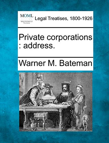 Private Corporations: Address. (Paperback): Warner M Bateman