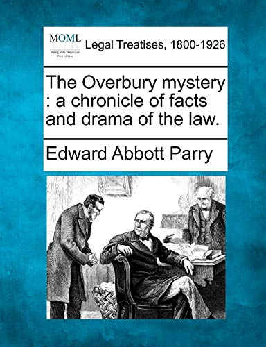 9781240076604: The Overbury mystery: a chronicle of facts and drama of the law.