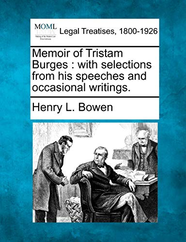9781240079803: Memoir of Tristam Burges: with selections from his speeches and occasional writings.