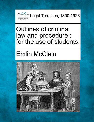 Outlines of Criminal Law and Procedure: For the Use of Students.: Emlin McClain