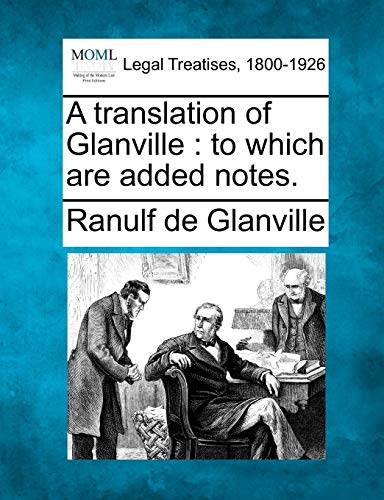 9781240083701: A translation of Glanville: to which are added notes.
