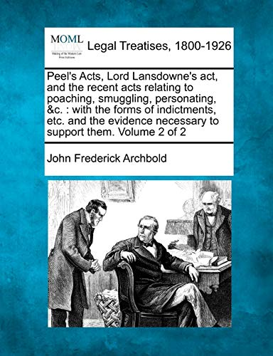 Peels Acts, Lord Lansdownes ACT, and the Recent Acts Relating to Poaching, Smuggling, Personating, ...