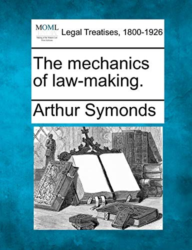 The mechanics of law-making.: Arthur Symonds