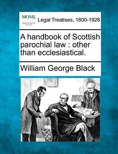 A Handbook of Scottish Parochial Law: Other Than Ecclesiastical.: William George Black