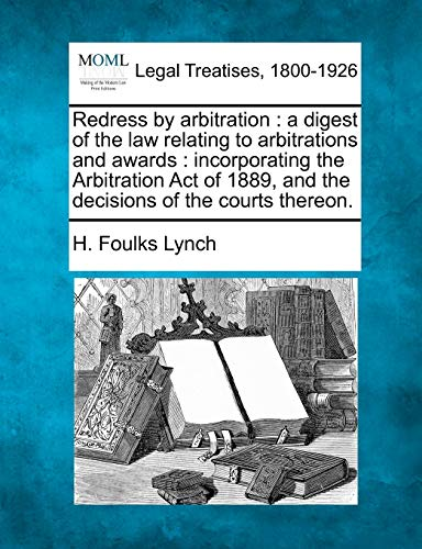 Redress by Arbitration: A Digest of the: H Foulks Lynch