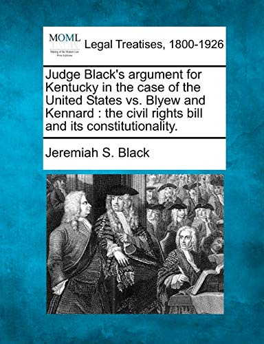 Judge Blacks Argument for Kentucky in the Case of the United States vs. Blyew and Kennard: The ...