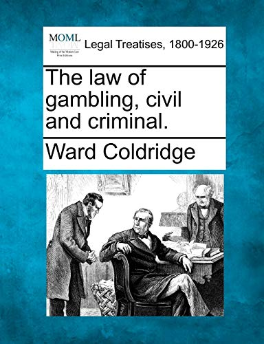 The law of gambling, civil and criminal.: Ward Coldridge