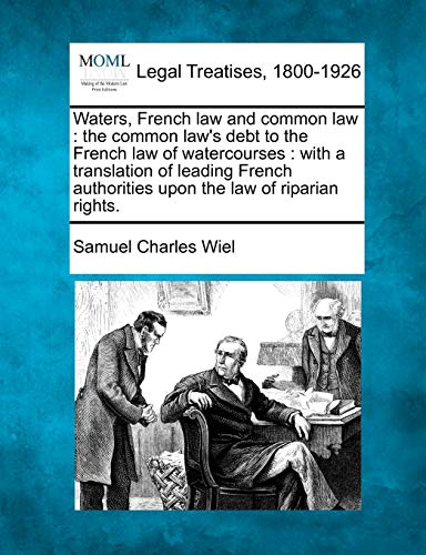 Waters, French Law and Common Law: The Common Laws Debt to the French Law of Watercourses: With a ...