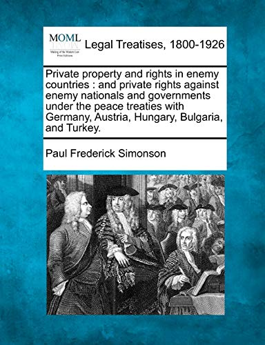 9781240091034: Private property and rights in enemy countries: and private rights against enemy nationals and governments under the peace treaties with Germany, Austria, Hungary, Bulgaria, and Turkey.