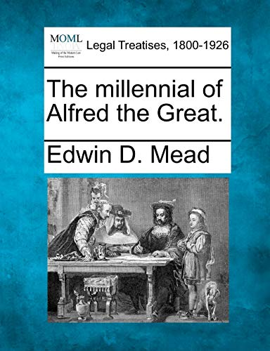 The millennial of Alfred the Great.: Edwin D. Mead