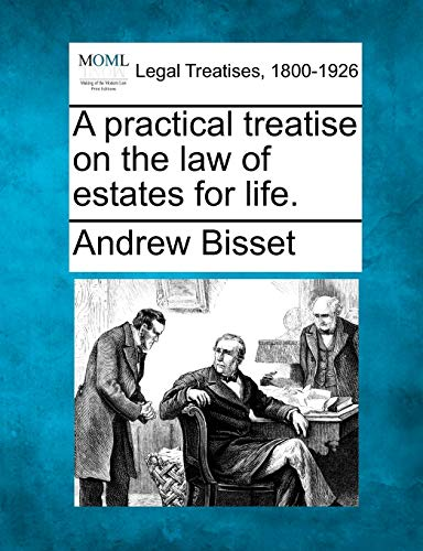 A Practical Treatise on the Law of: Andrew Bisset
