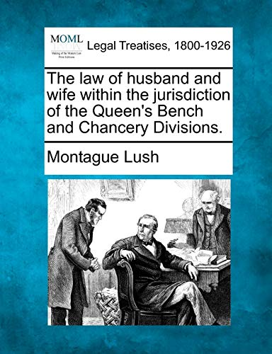 9781240092789: The law of husband and wife within the jurisdiction of the Queen's Bench and Chancery Divisions.