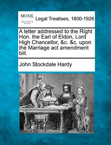 A letter addressed to the Right Hon. the Earl of Eldon, Lord High Chancellor, c. c. upon the ...