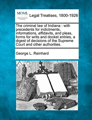 The criminal law of Indiana: with precedents: Reinhard, George L.