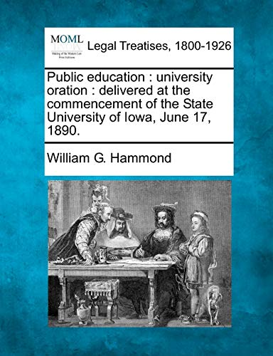 Public Education: University Oration: Delivered at the Commencement of the State University of Iowa...
