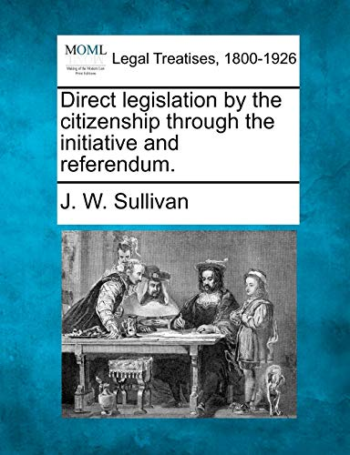 9781240095872: Direct legislation by the citizenship through the initiative and referendum.