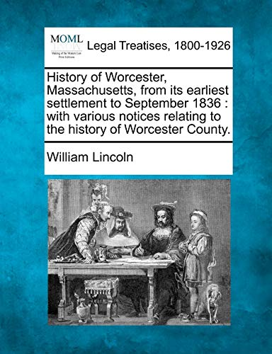 9781240101740: History of Worcester, Massachusetts, from its earliest settlement to September 1836: with various notices relating to the history of Worcester County.