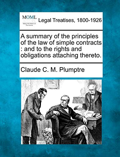 9781240102532: A summary of the principles of the law of simple contracts: and to the rights and obligations attaching thereto.