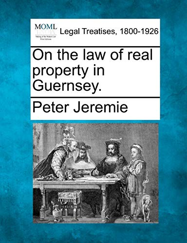 9781240103874: On the law of real property in Guernsey.