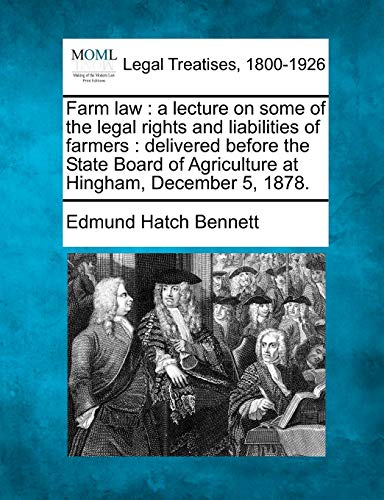 Farm Law: A Lecture on Some of the Legal Rights and Liabilities of Farmers: Delivered Before the ...