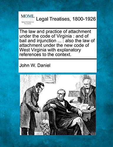 The Law and Practice of Attachment Under the Code of Virginia: And of Bail and Injunction .: Also ...