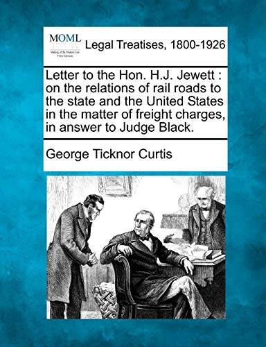 9781240107506: Letter to the Hon. H.J. Jewett: on the relations of rail roads to the state and the United States in the matter of freight charges, in answer to Judge Black.