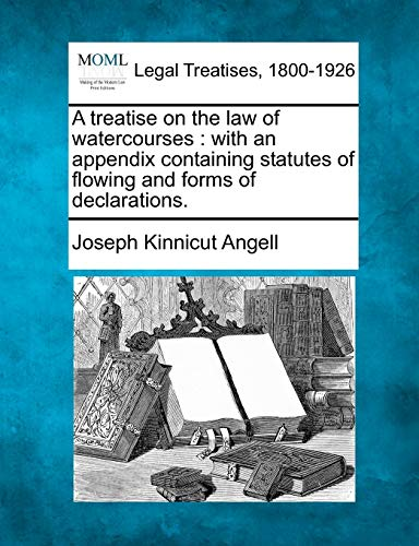 9781240107629: A treatise on the law of watercourses: with an appendix containing statutes of flowing and forms of declarations.