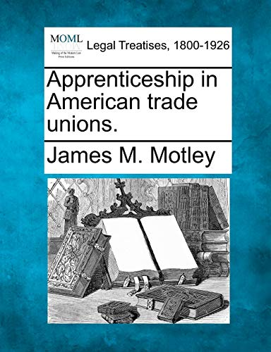 Apprenticeship in American trade unions.: James M. Motley