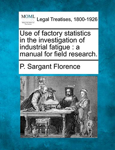 Use of Factory Statistics in the Investigation of Industrial Fatigue: A Manual for Field Research.:...