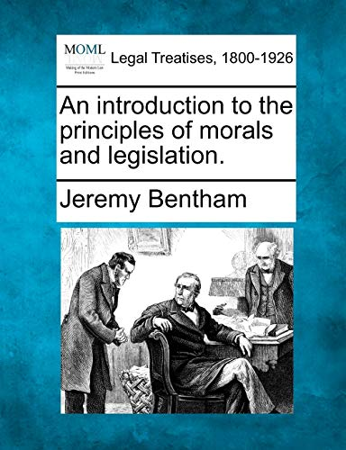 9781240113682: An introduction to the principles of morals and legislation.
