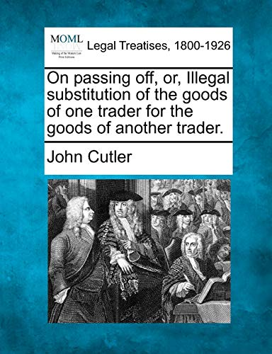 On passing off, or, Illegal substitution of the goods of one trader for the goods of another trader...