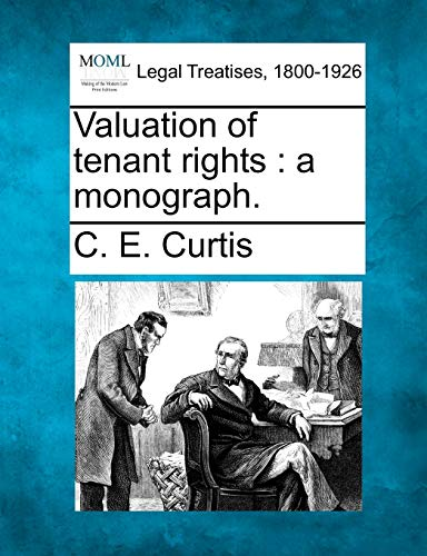 Valuation of Tenant Rights: A Monograph.: C. E. Curtis