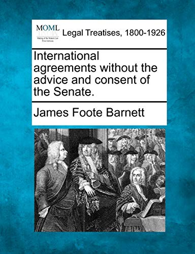 International agreements without the advice and consent of the Senate.: James Foote Barnett