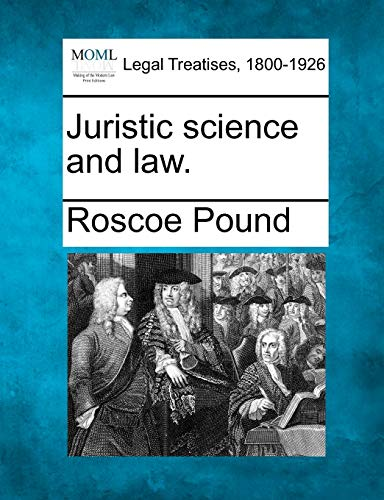 Juristic science and law.: Roscoe Pound