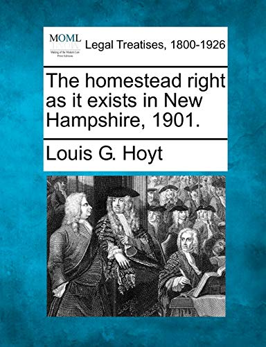 The homestead right as it exists in New Hampshire, 1901.: Louis G. Hoyt