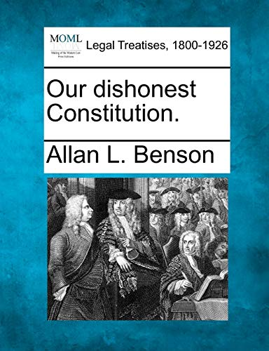 9781240117352: Our dishonest Constitution.
