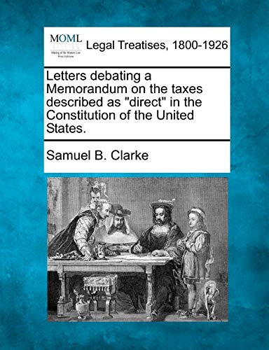 Letters debating a Memorandum on the taxes described as direct in the Constitution of the United ...