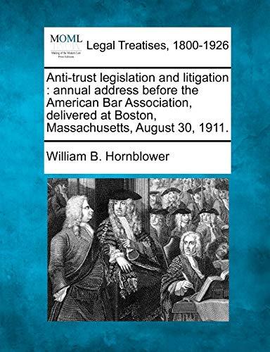 Anti-Trust Legislation and Litigation: Annual Address Before the American Bar Association, ...