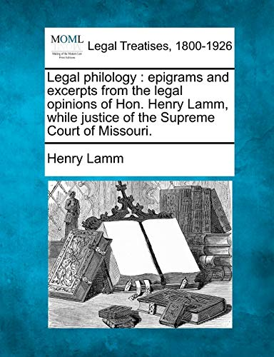 9781240120833: Legal philology: epigrams and excerpts from the legal opinions of Hon. Henry Lamm, while justice of the Supreme Court of Missouri.