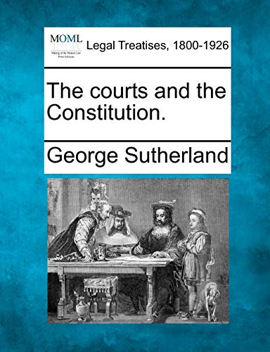 The courts and the Constitution.: George Sutherland